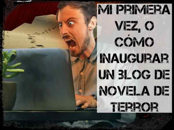 Blog de novela de terror. Imagen de cómo inaugurar un blog de novela de terror